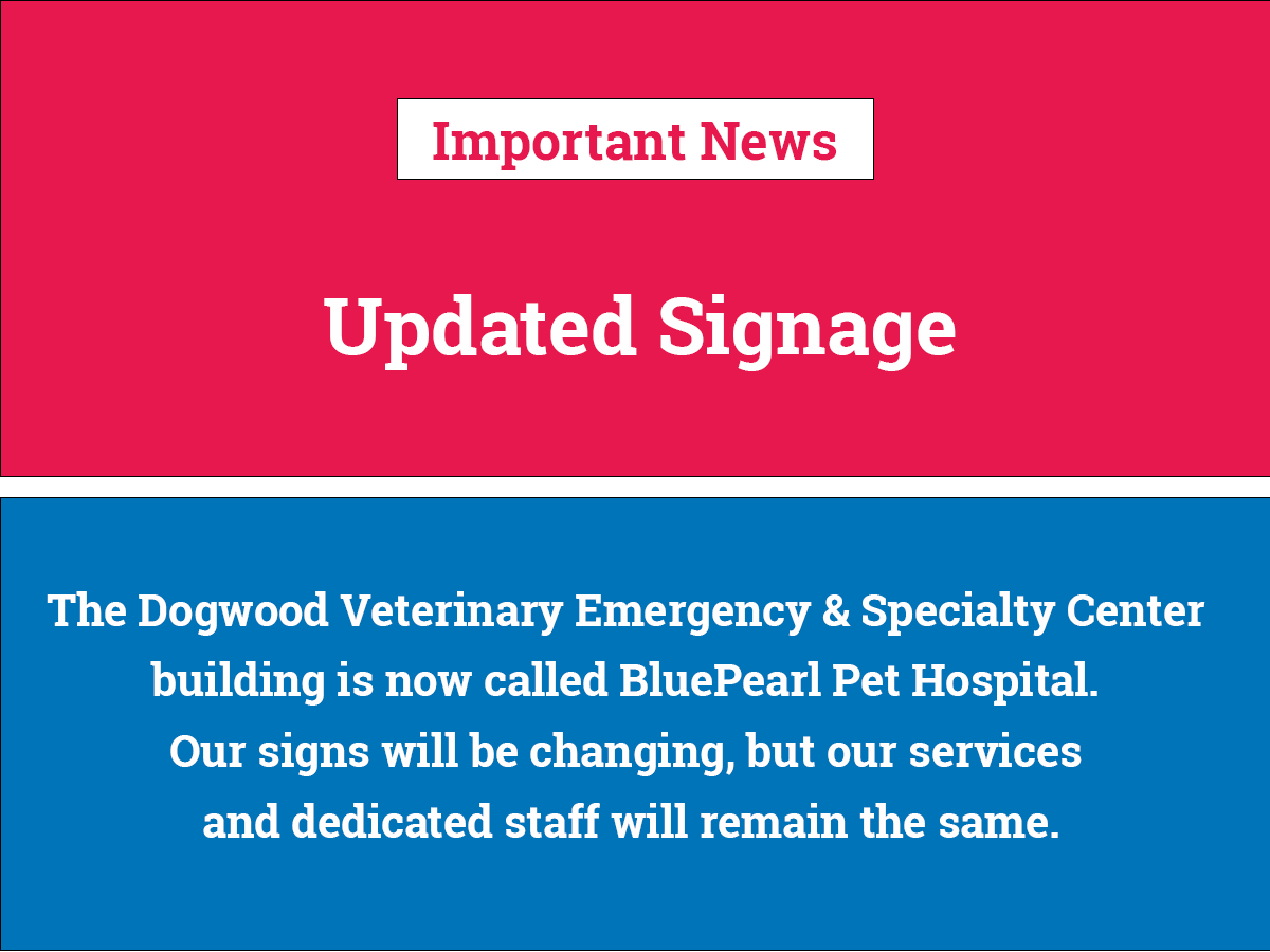 """The text on the image reads, """"Important News: Updated Signage. The Dogwood Veterinary Emergency & Specialty Center building is now called BluePearl Pet Hospital. Our signs will be changing, but our services and dedicated staff will remain the same."""""""