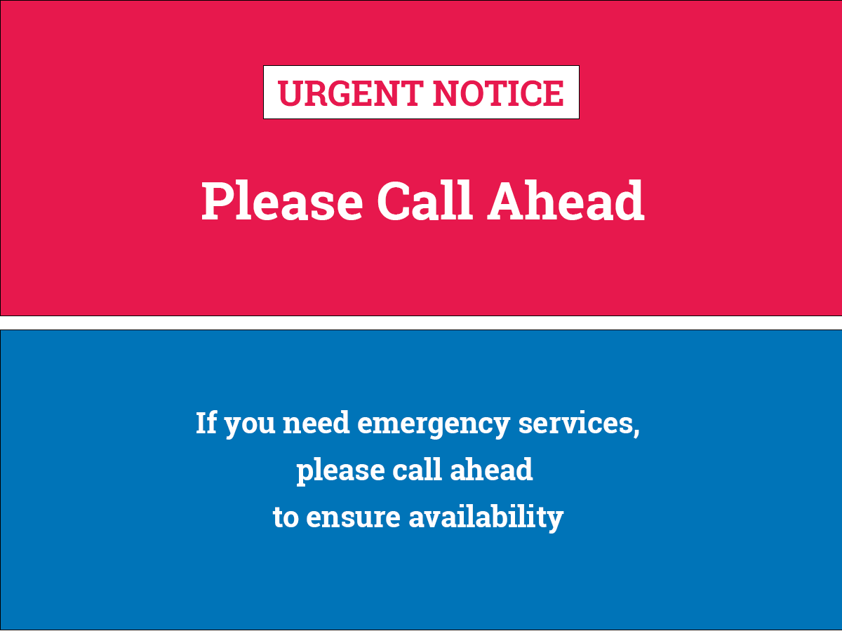"""The text on the image reads, """"Urgent Notice: Please Call Ahead. If you need emergency services, please call ahead to ensure availability."""""""